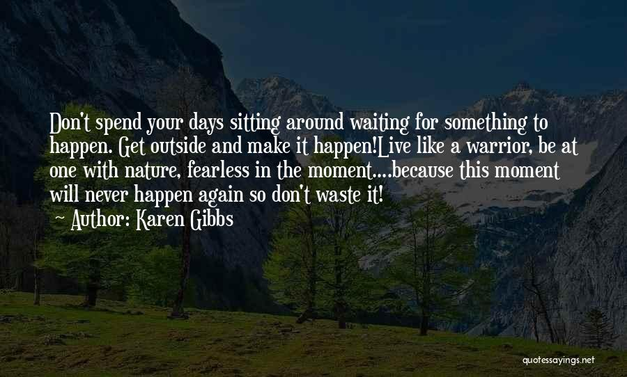 I Live For Days Like These Quotes By Karen Gibbs