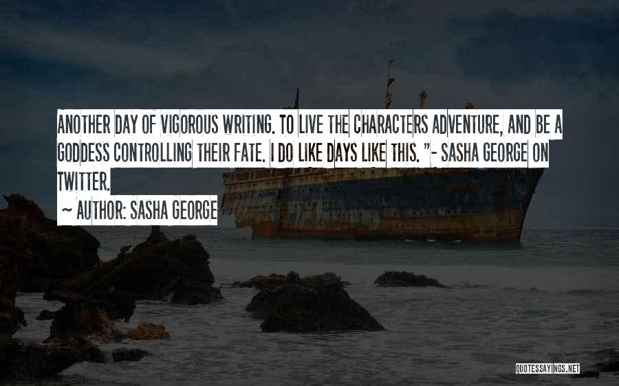 I Live For Days Like These Quotes By Sasha George