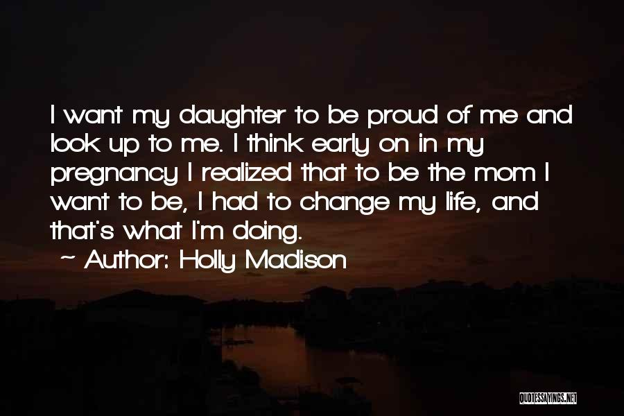 I Look Up To My Mom Quotes By Holly Madison