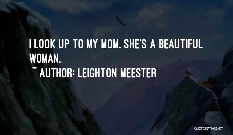 I Look Up To My Mom Quotes By Leighton Meester