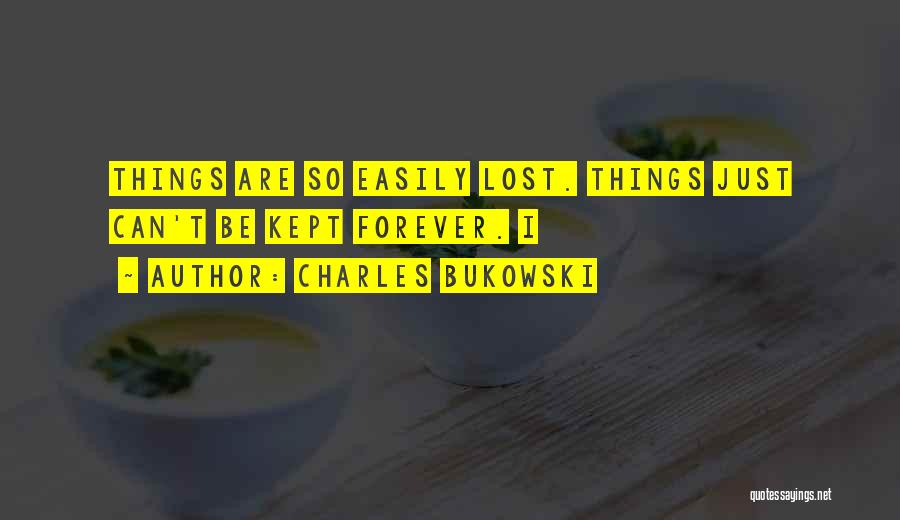 I Lost Him Forever Quotes By Charles Bukowski