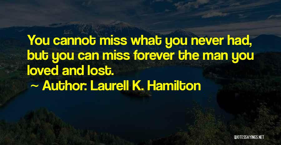 I Lost Him Forever Quotes By Laurell K. Hamilton