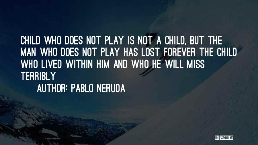 I Lost Him Forever Quotes By Pablo Neruda