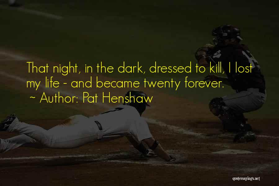 I Lost Him Forever Quotes By Pat Henshaw