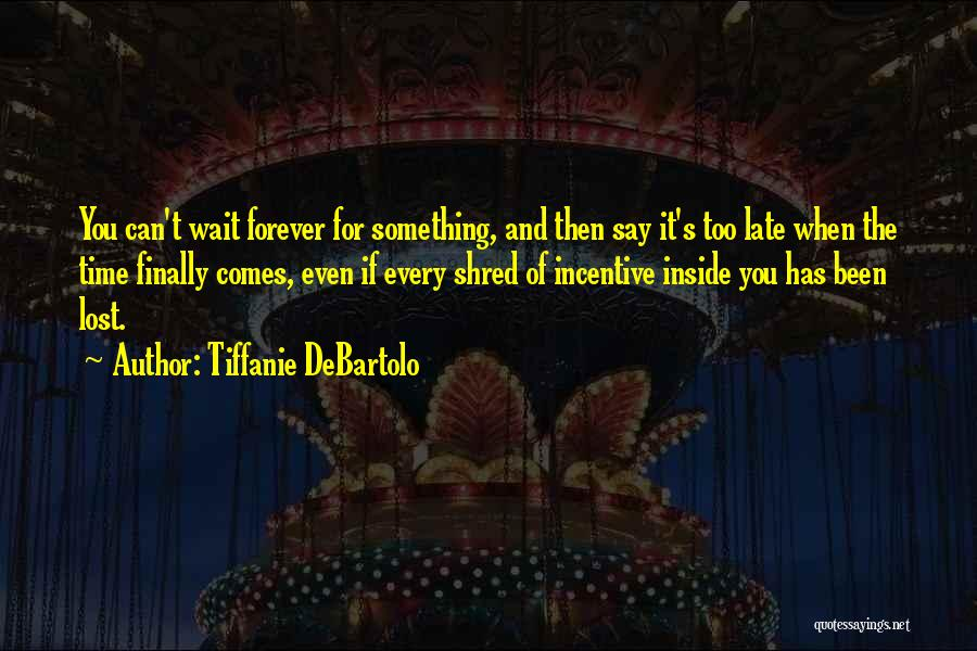 I Lost Him Forever Quotes By Tiffanie DeBartolo