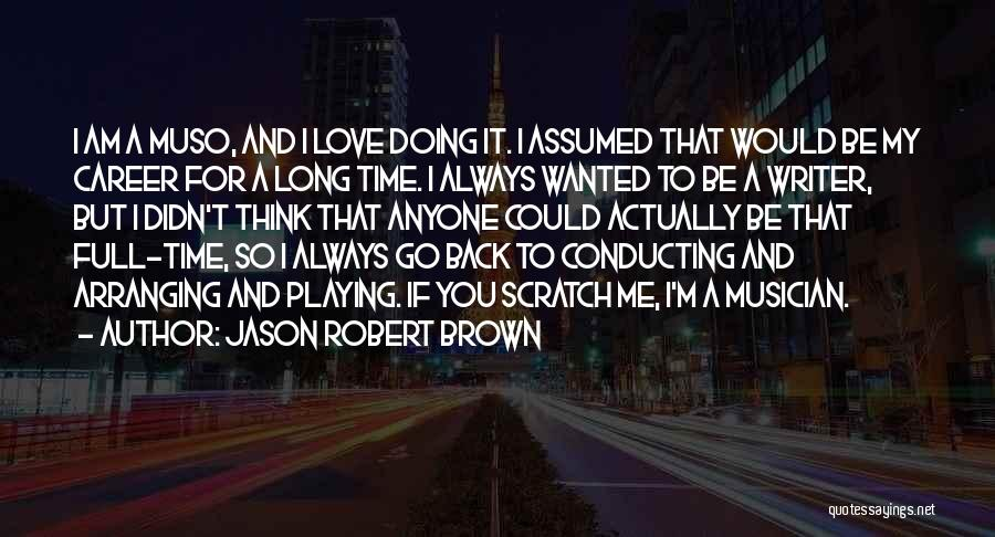 I Love Doing Me Quotes By Jason Robert Brown