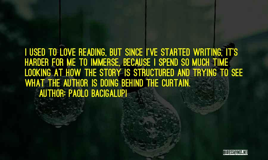 I Love Doing Me Quotes By Paolo Bacigalupi