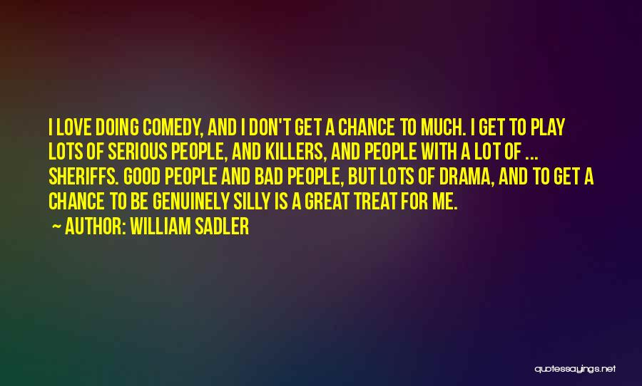 I Love Doing Me Quotes By William Sadler