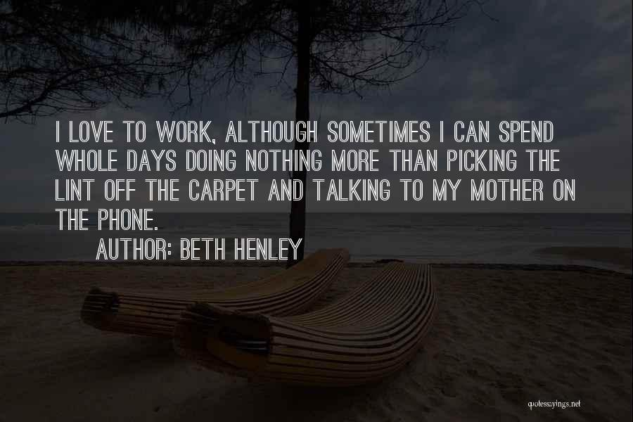 I Love Doing Nothing Quotes By Beth Henley