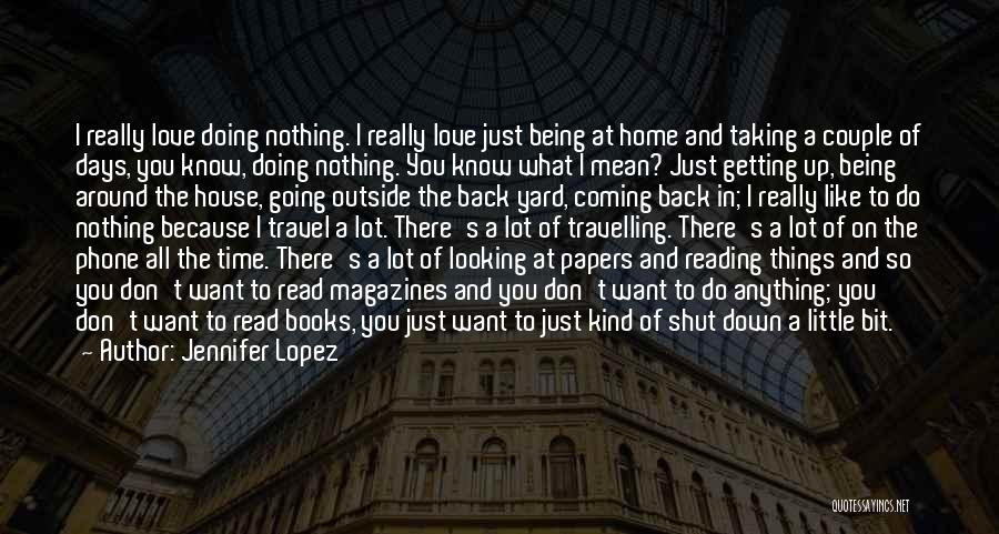 I Love Doing Nothing Quotes By Jennifer Lopez