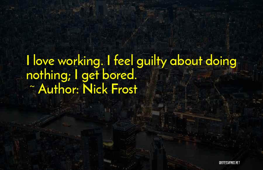 I Love Doing Nothing Quotes By Nick Frost