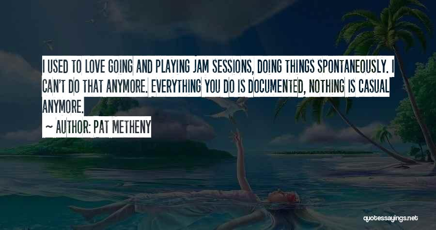 I Love Doing Nothing Quotes By Pat Metheny
