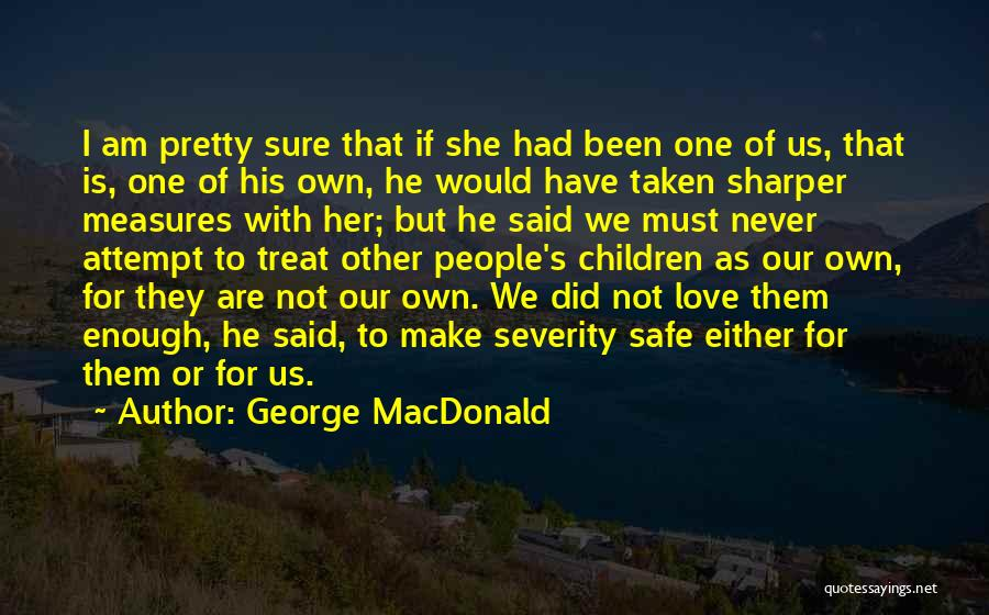 I Love For Her Quotes By George MacDonald