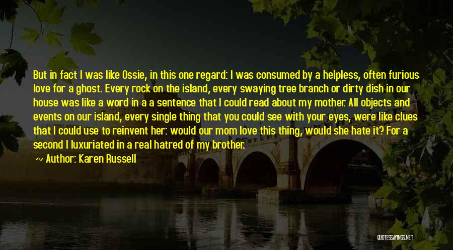 I Love For Her Quotes By Karen Russell