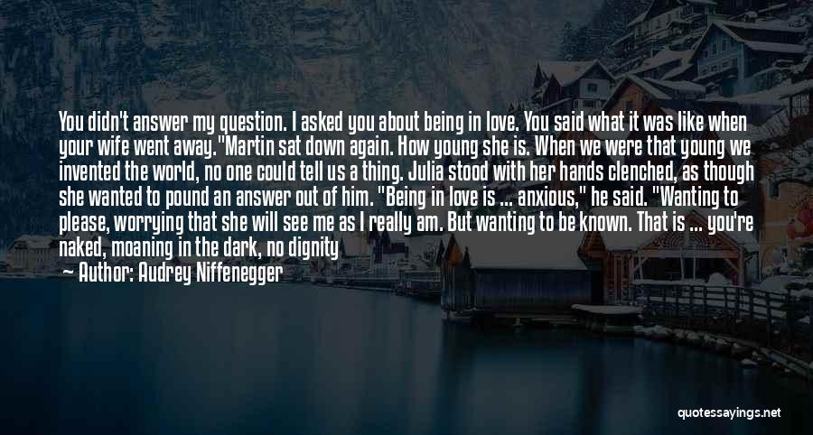 I Love Him But He Don't Love Me Quotes By Audrey Niffenegger