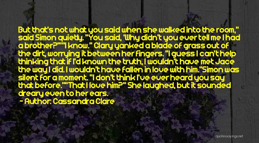 I Love Him But He Don't Love Me Quotes By Cassandra Clare