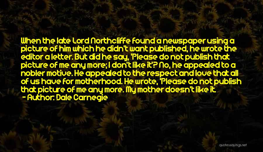 I Love Him But He Don't Love Me Quotes By Dale Carnegie