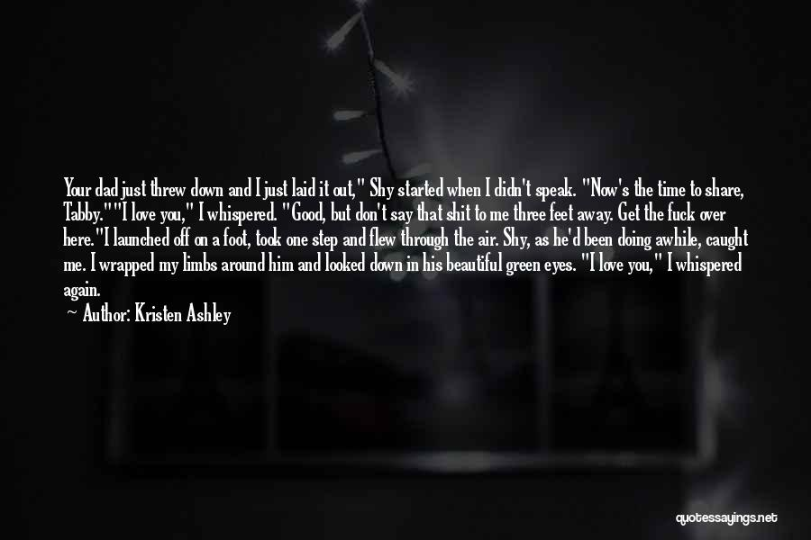 I Love Him But He Don't Love Me Quotes By Kristen Ashley