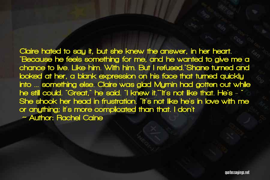 I Love Him But He Don't Love Me Quotes By Rachel Caine