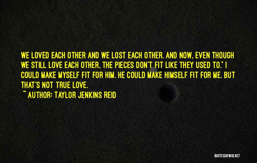 I Love Him But He Don't Love Me Quotes By Taylor Jenkins Reid