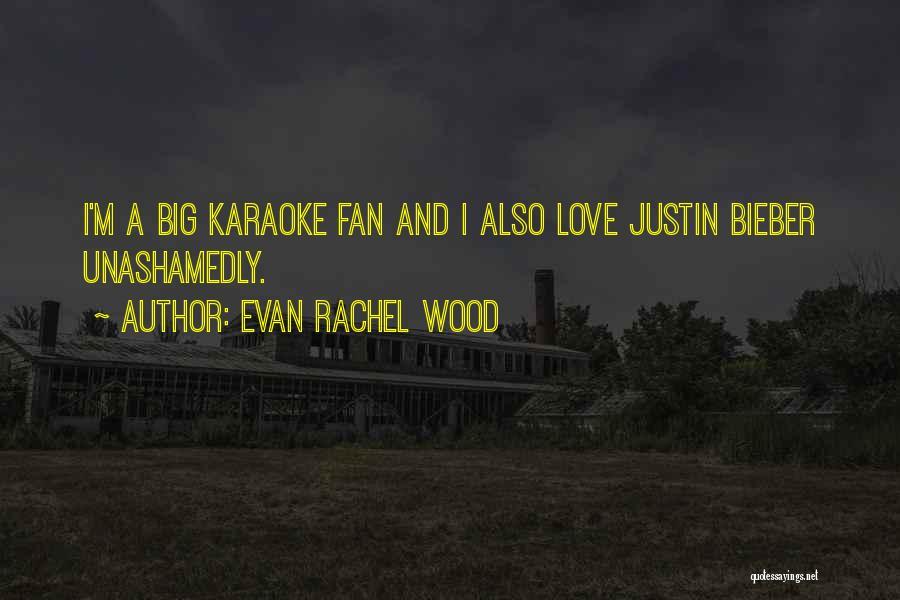 I Love Justin Quotes By Evan Rachel Wood