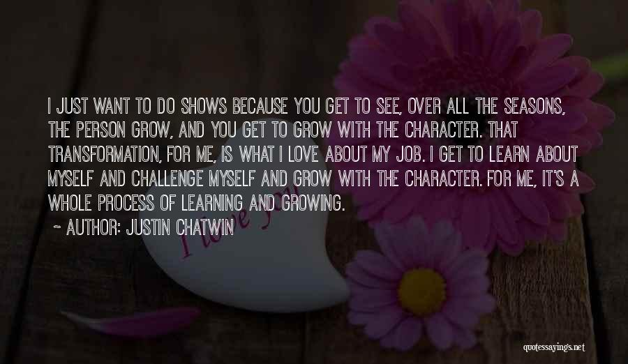 I Love Justin Quotes By Justin Chatwin