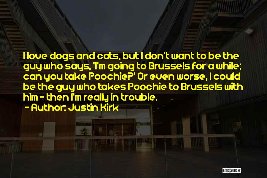 I Love Justin Quotes By Justin Kirk