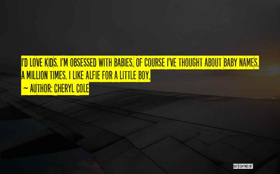 I Love My Baby Boy Quotes By Cheryl Cole