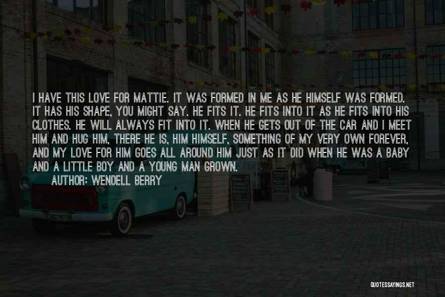 I Love My Baby Boy Quotes By Wendell Berry