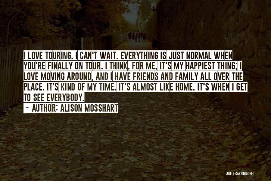 I Love My Family And Friends Quotes By Alison Mosshart