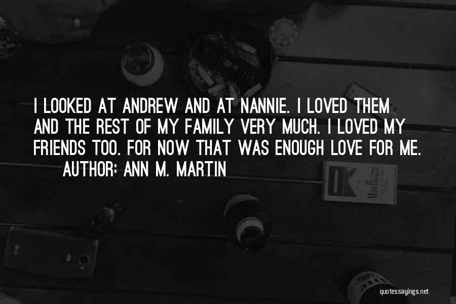 I Love My Family And Friends Quotes By Ann M. Martin