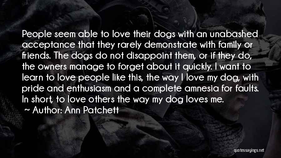 I Love My Family And Friends Quotes By Ann Patchett