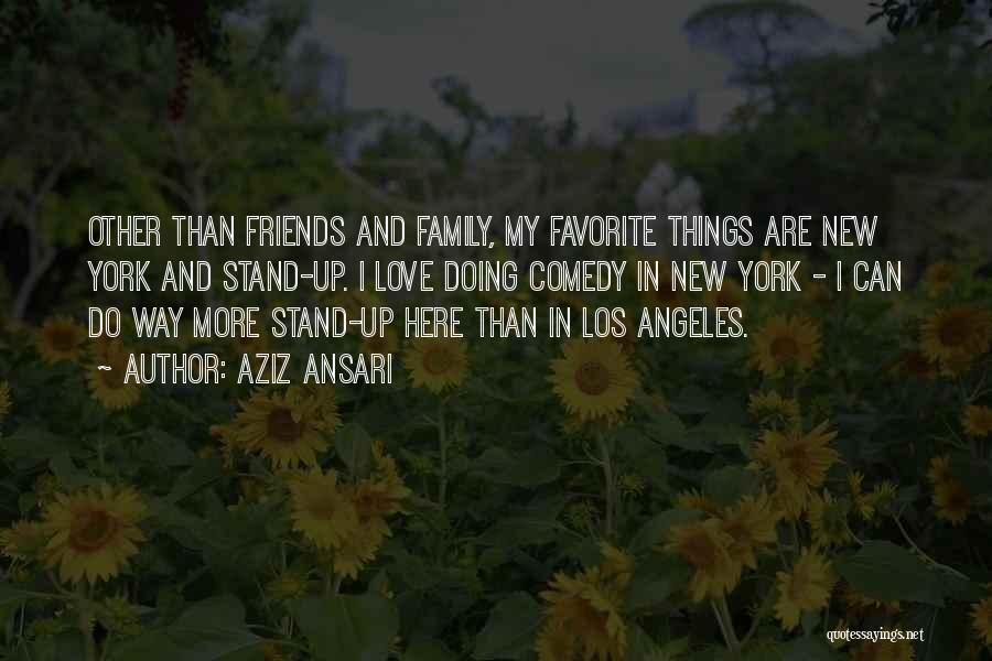 I Love My Family And Friends Quotes By Aziz Ansari