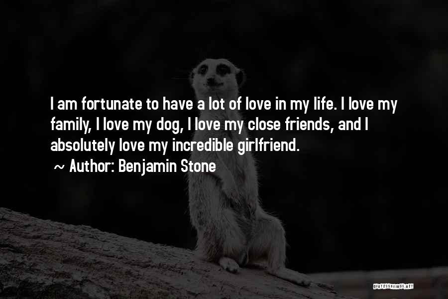 I Love My Family And Friends Quotes By Benjamin Stone