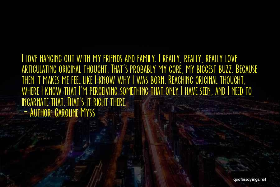 I Love My Family And Friends Quotes By Caroline Myss