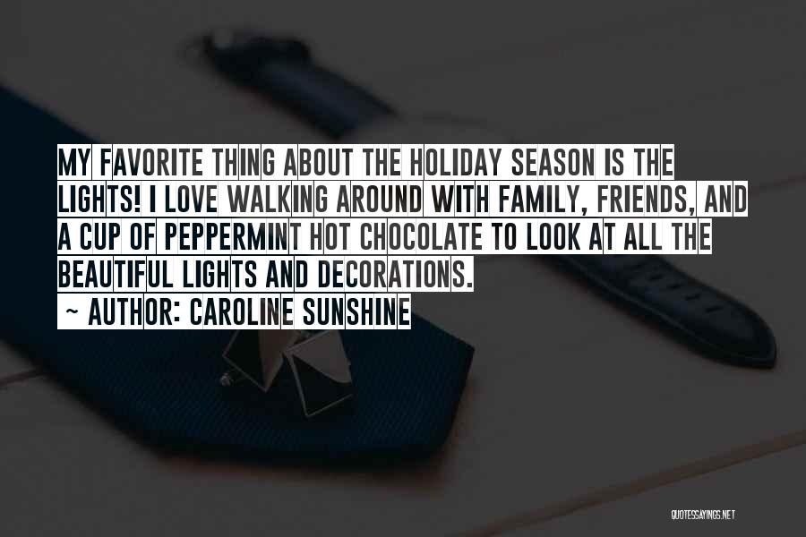 I Love My Family And Friends Quotes By Caroline Sunshine