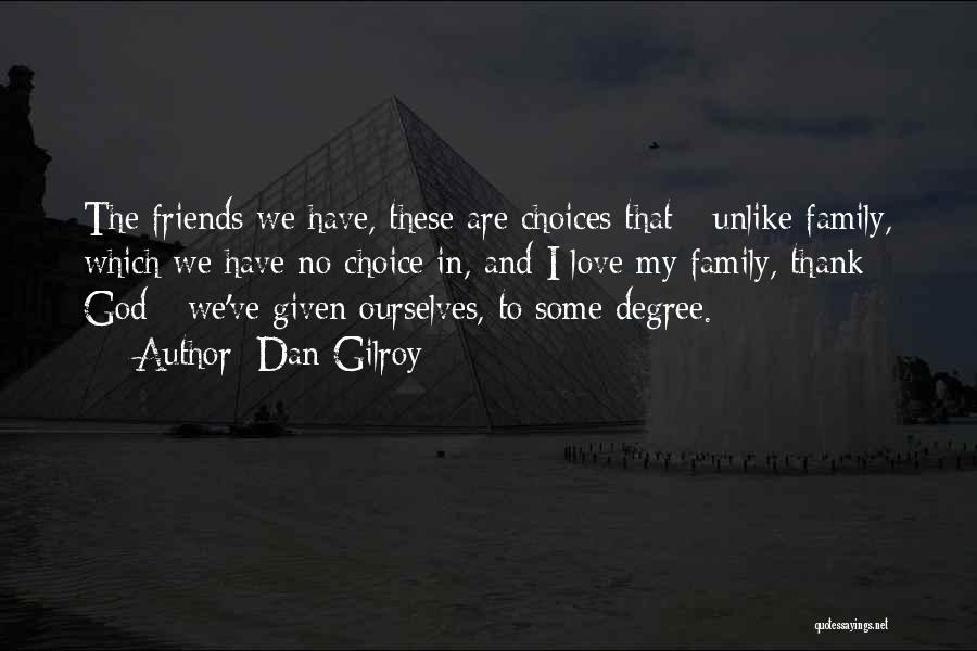 I Love My Family And Friends Quotes By Dan Gilroy