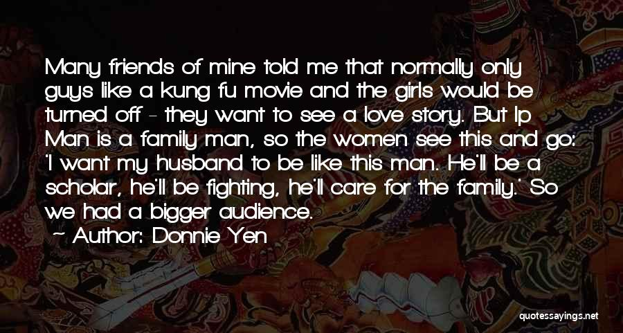 I Love My Family And Friends Quotes By Donnie Yen