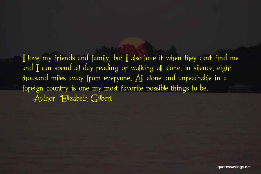 I Love My Family And Friends Quotes By Elizabeth Gilbert