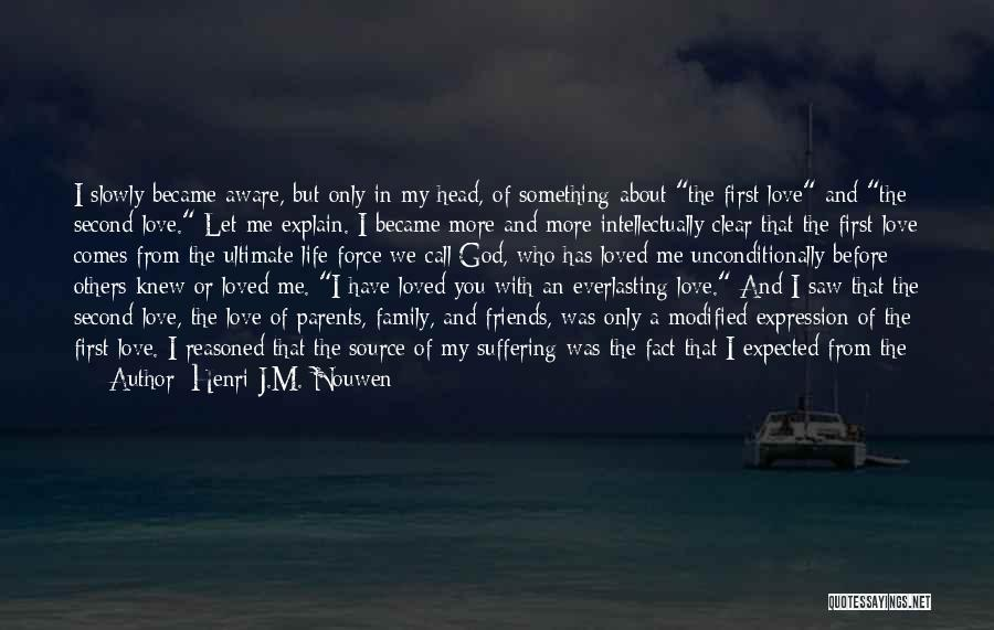 I Love My Family And Friends Quotes By Henri J.M. Nouwen