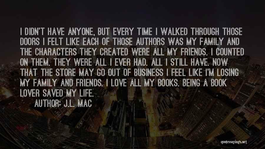 I Love My Family And Friends Quotes By J.L. Mac