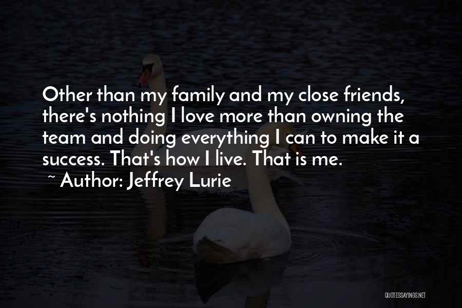I Love My Family And Friends Quotes By Jeffrey Lurie