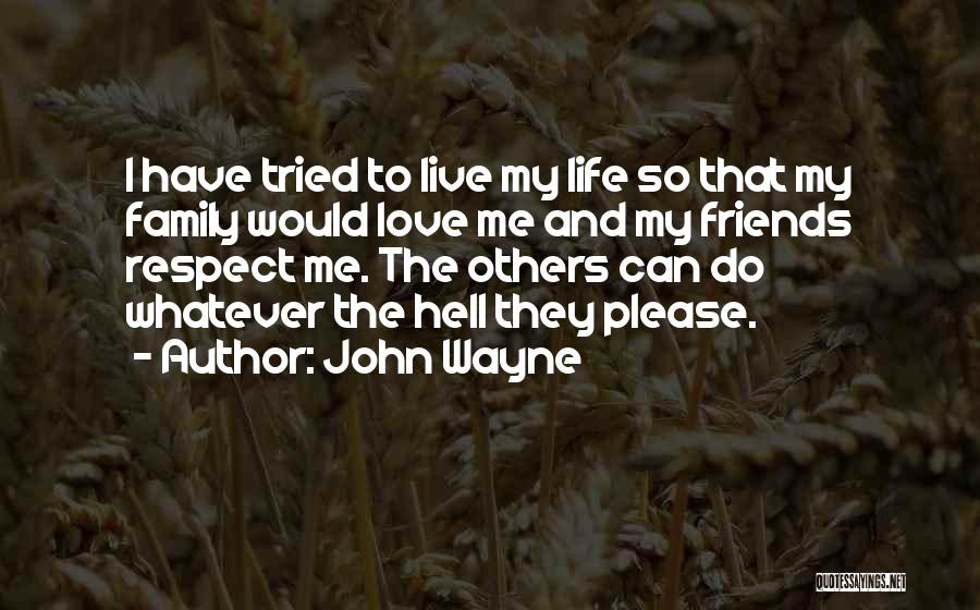 I Love My Family And Friends Quotes By John Wayne