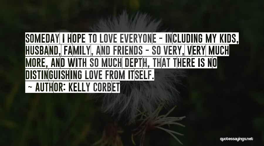 I Love My Family And Friends Quotes By Kelly Corbet