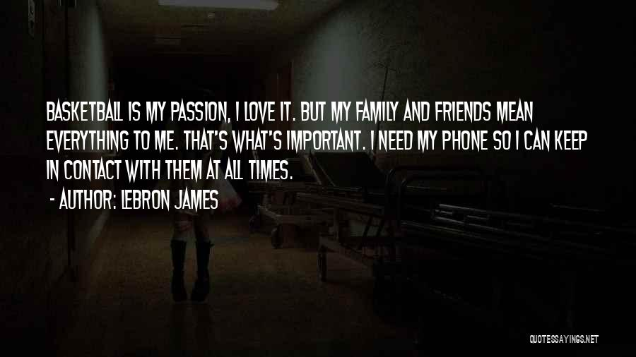 I Love My Family And Friends Quotes By LeBron James