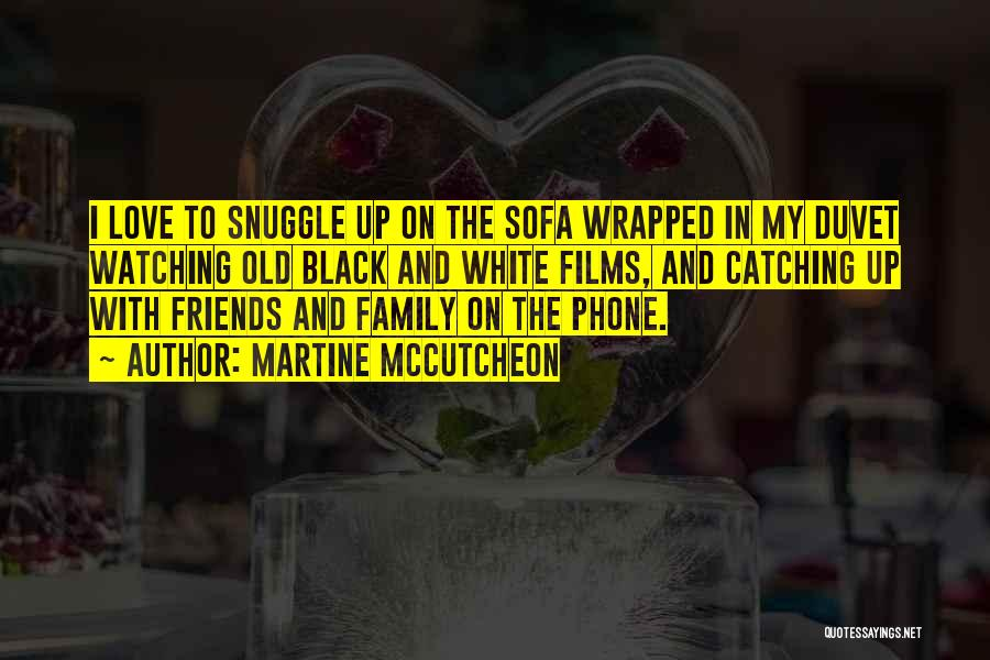 I Love My Family And Friends Quotes By Martine McCutcheon