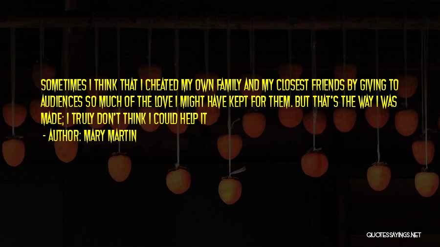 I Love My Family And Friends Quotes By Mary Martin