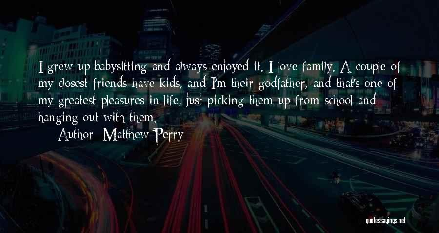 I Love My Family And Friends Quotes By Matthew Perry