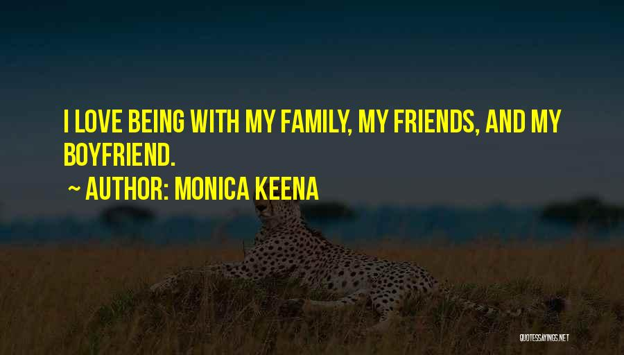 I Love My Family And Friends Quotes By Monica Keena