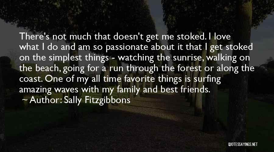 I Love My Family And Friends Quotes By Sally Fitzgibbons